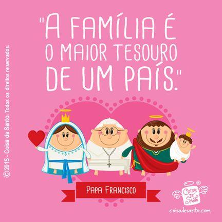 """""""A Família é o maior tesouro de um país"""". Frase do Papa Francisco #coisadesanto"""