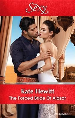 Mills & Boon™: The Forced Bride Of Alazar by Kate Hewitt