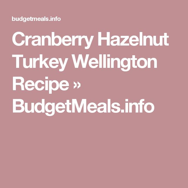 Cranberry Hazelnut Turkey Wellington Recipe » BudgetMeals.info