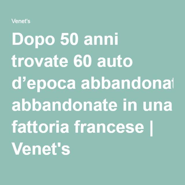 Dopo 50 anni trovate 60 auto d'epoca abbandonate in una fattoria francese | Venet's