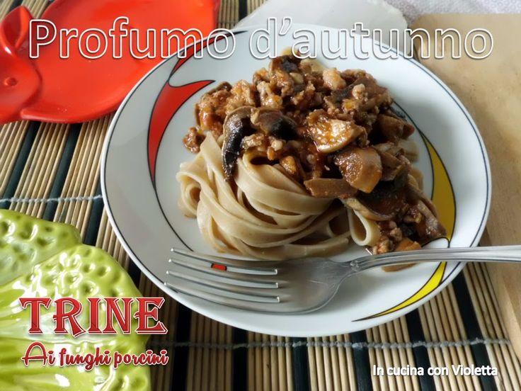 In Cucina Con Violetta: Trine ai Funghi porcini profumo dautunno ...
