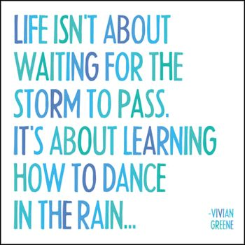 no description: Life Quotes, Inspiration, Life Lessons, Vivian Green, Rain Dance, Greeting Cards, Learning, Things, Storms