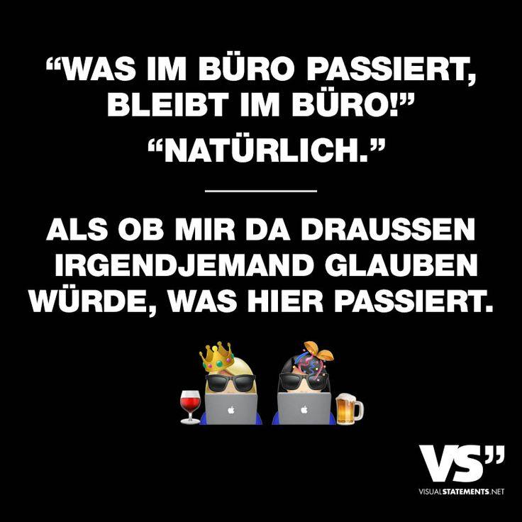 """Visual Statements®️️ Sprüche/ Zitate/ Quotes/ Lustig/ """"WAS IM BÜRO PASSIERT, BLEIBT IM BÜRO!"""" """"NATÜRLICH."""" ALS OB MIR DA DRAUSSEN IRGENDJEMAND GLAUBEN WÜRDE, WAS HIER PASSIERT."""""""