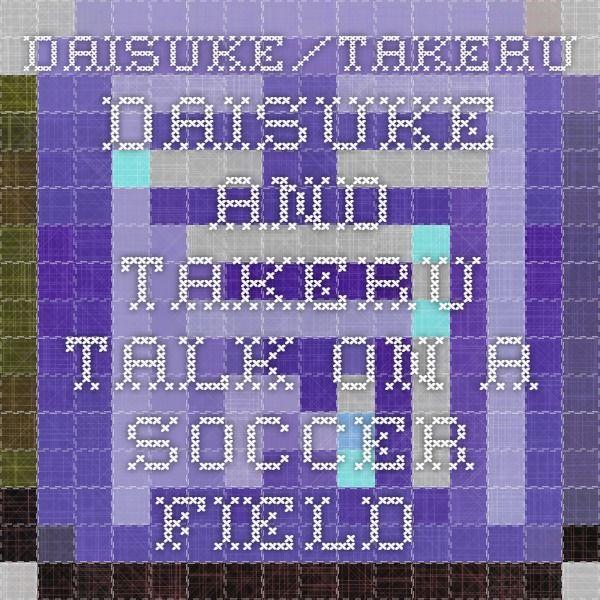Daisuke/Takeru. Daisuke and Takeru talk on a soccer field.