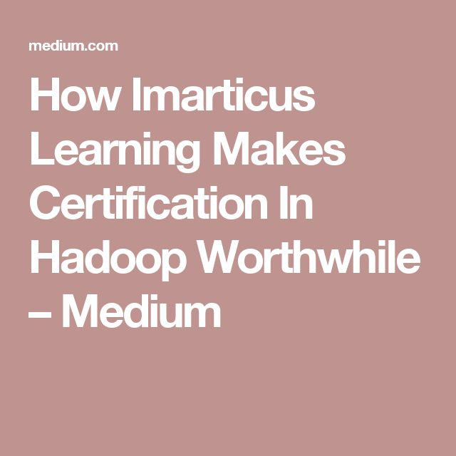 How Imarticus Learning Makes Certification In Hadoop Worthwhile – Medium