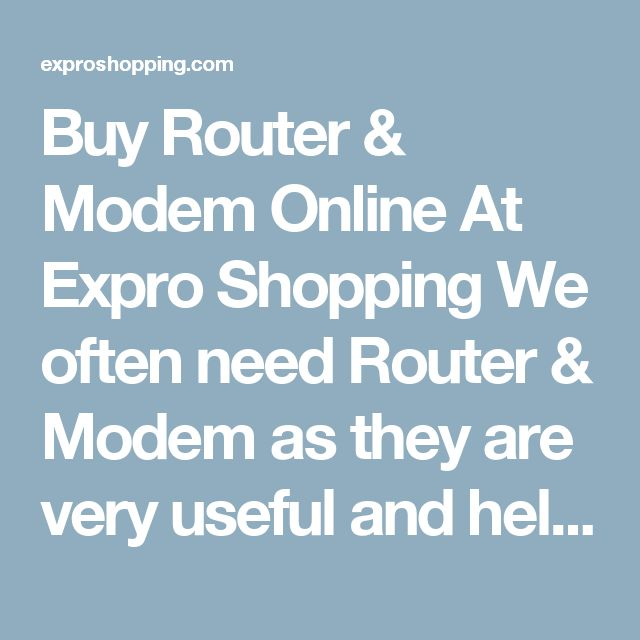 Buy Router & Modem Online At Expro Shopping  We often need Router & Modem as they are very useful and helpful today. Expro Shopping brings to you a diverse collection ofRouter and Modemat one place at best price.     Shop Online for Router & Modem  You will come across Best Price Router and Modem, Best deals of all types of Router & Modem with cash on delivery and fast shipment options.     Keywords for best search - Router & Modem  The ideal keywords to search these products can be router…