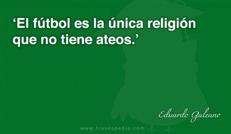El fútbol es la única religión que no tiene ateos.
