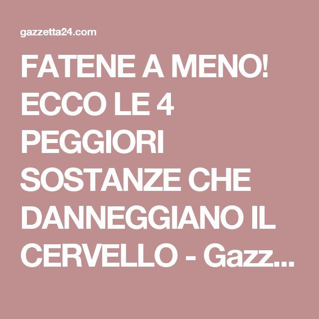FATENE A MENO! ECCO LE 4 PEGGIORI SOSTANZE CHE DANNEGGIANO IL CERVELLO - Gazzetta24