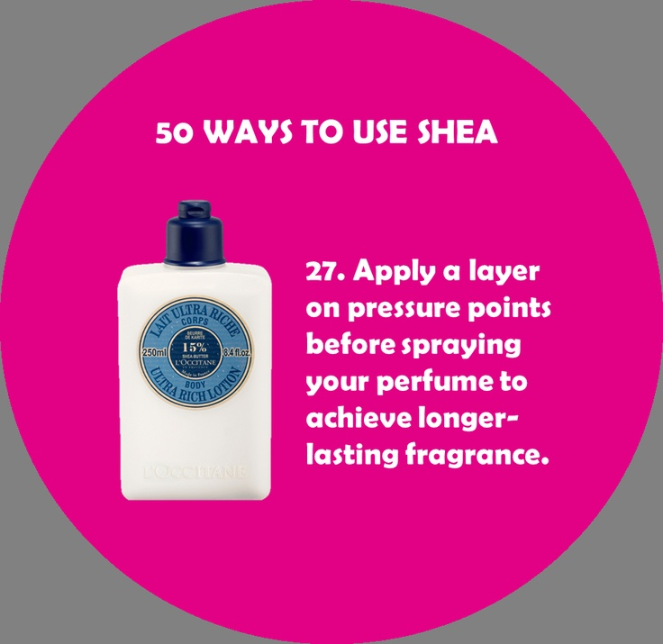 27. Apply a layer of shea butter on pressure points before spraying your perfume to achieve longer-lasting fragrance.  #loccitane #sheabutter