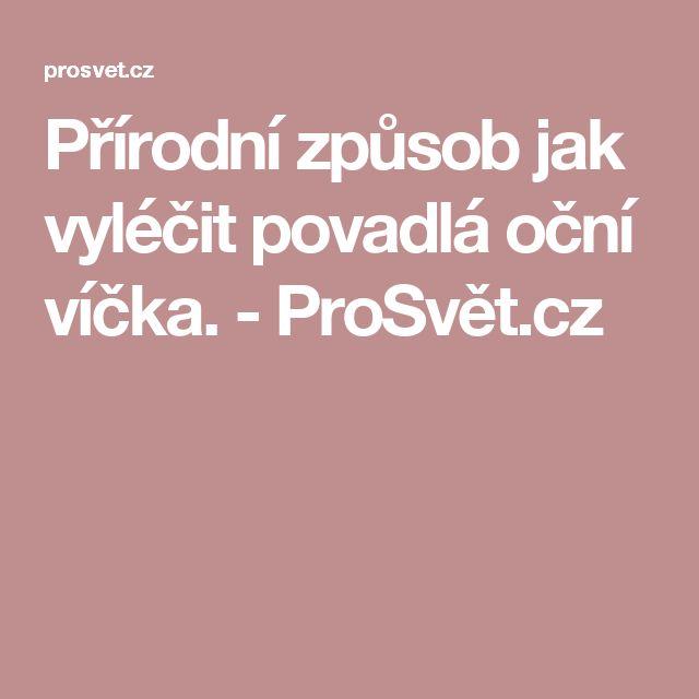 Přírodní způsob jak vyléčit povadlá oční víčka. - ProSvět.cz