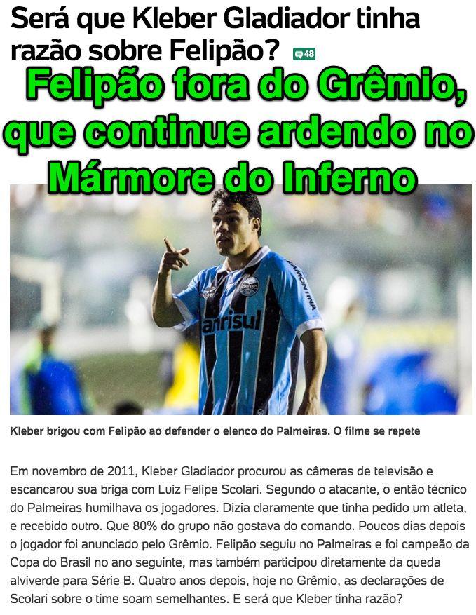 Felipão fora do Grêmio, que continue ardendo no Mármore do Inferno ➤ http://esporte.uol.com.br/futebol/ultimas-noticias/2015/05/19/sera-que-kleber-gladiador-tinha-razao-sobre-felipao.htm ②⓪①⑤ ⓪⑤ ①⑨