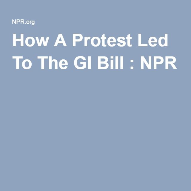 How A Protest Led To The GI Bill : NPR