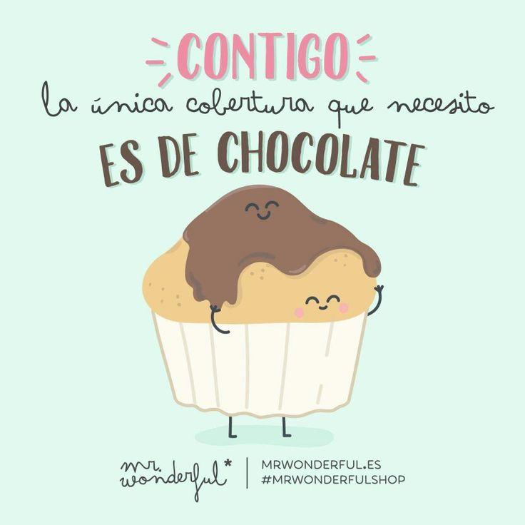 Contigo la única cobertura que necesito es de chocolate.  #Mr.Wonderful