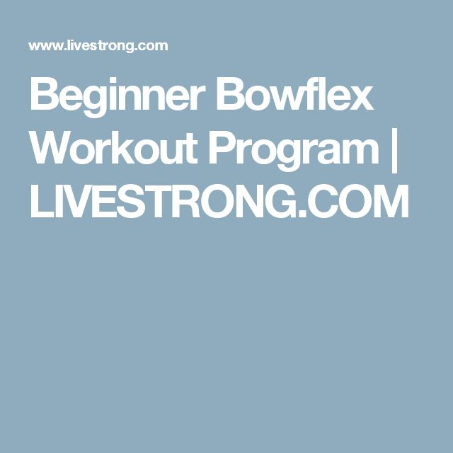 Beginner Bowflex Workout Program | LIVESTRONG.COM