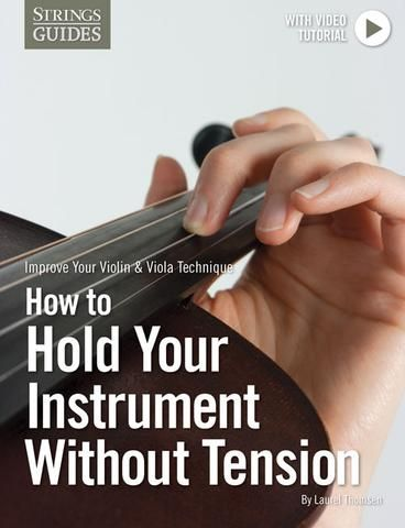 Improve Your Violin & Viola Technique: How to Hold Your Instrument Without Tension
