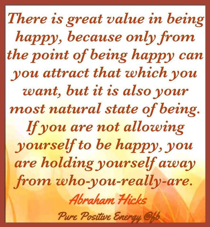 """There is great value in being happy..."" Abraham Hicks Quote"