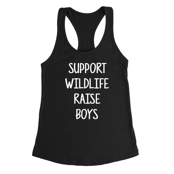 Support wildlife raise boys funny saying cool humor graphic slogan mom life gift idea Ladies Racerback Tank Top