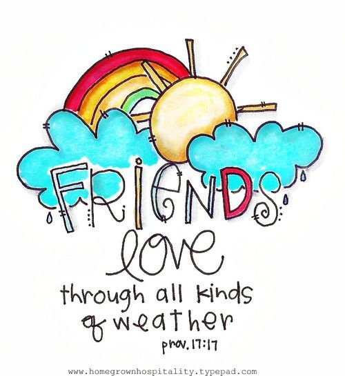 Proverbs 17:17 A friend loveth at all times, and a brother is born for adversity.