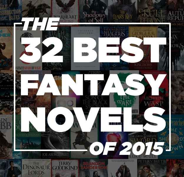 The 32 Best Fantasy Books Of 2015 (I've only read 4 so there are plenty to put on the TBR to go).