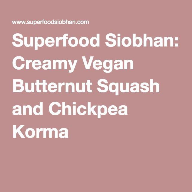 Superfood Siobhan: Creamy Vegan Butternut Squash and Chickpea Korma
