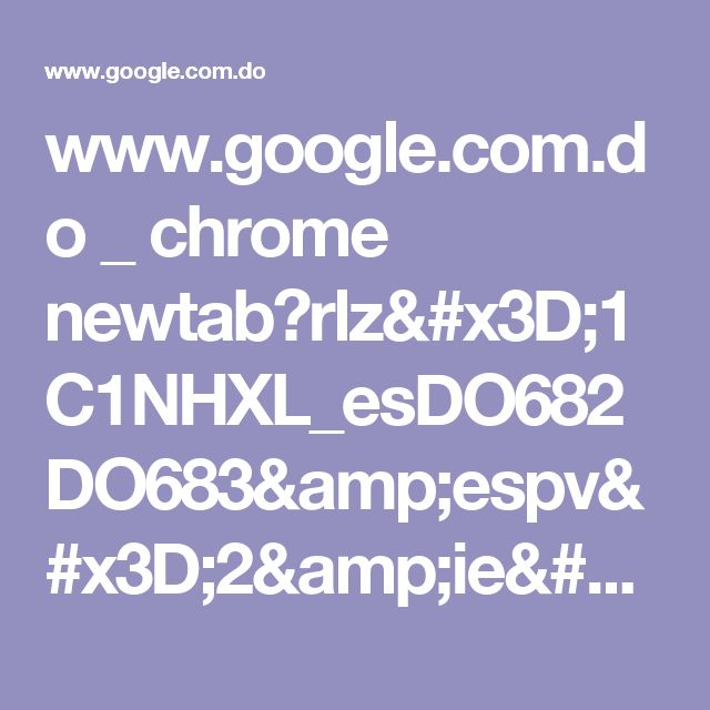 www.google.com.do _ chrome newtab?rlz=1C1NHXL_esDO682DO683&espv=2&ie=UTF-8