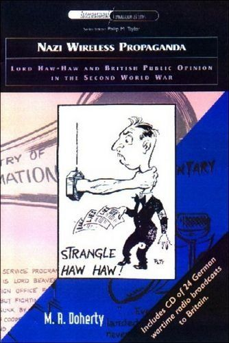 Nazi Wireless Propaganda: Lord Haw-Haw and British Public Opinion in the Second World War  -- Paperback (224 pages) includes 1-hour audio CD -- The sophisticated, stupefying Nazi propaganda assault on the social and economic fabric of British society through wireless broadcasts. #WWII #History