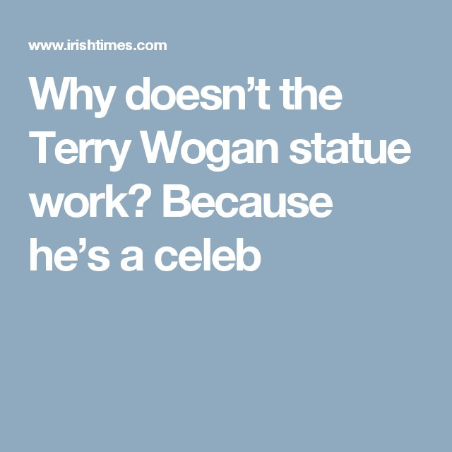 Why doesn't the Terry Wogan statue work? Because he's a celeb