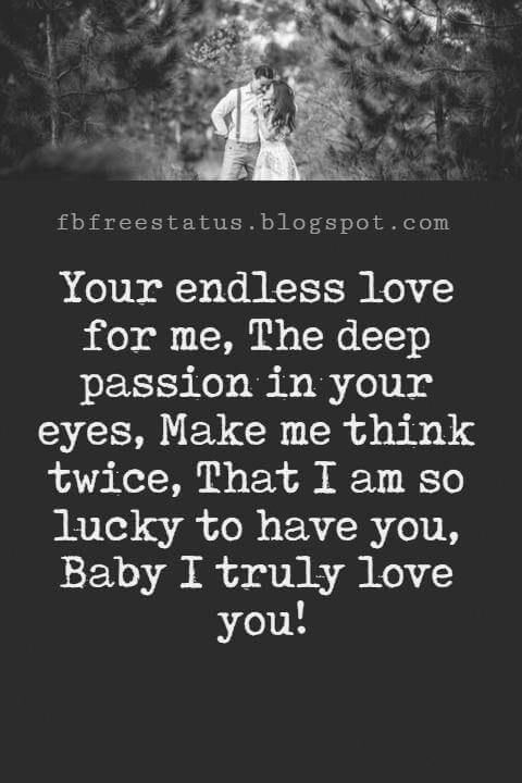 Love Text Messages Your Endless Love For Me The Deep Passion In Your Eyes Make Me Think Twice That I A Endless Love Quotes Love Me Quotes Love You Messages