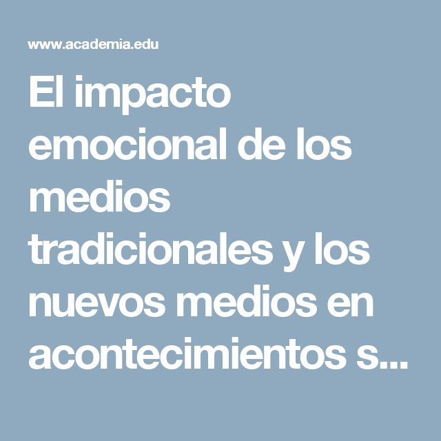 El impacto emocional de los medios tradicionales y los nuevos medios en acontecimientos sociales   Revista  Comunicar - Academia.edu