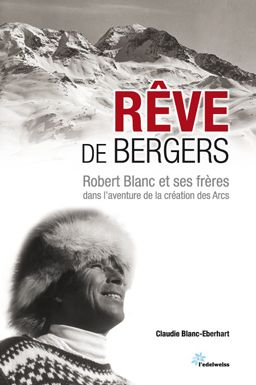 """REVE DE BERGERS : Robert Blanc et ses frères dans l'aventure de la création des Arcs. """"C'est une montagne faite pour le ski !""""  Robert Blanc, moniteur, guide de haute montagne à l'éternel sourire, s'était choisi un destin : créer une station de sports d'hiver et d'été. Cette station, c'est Les Arcs... www.artismirabilis.com/actualite-litteraire-et-musicale/LYON/2010/reve-de-bergers.html www.artismirabilis.com/actualite-litteraire-et-musicale/LYON/archives/2010.html artismirabilis.com"""