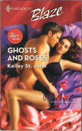 Ghosts and Roses by Kelley St. John Harlequin Blaze 0373793413