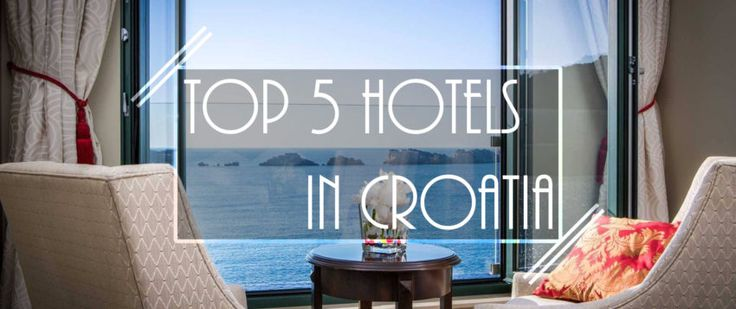 Top 5 Hotels in Croatia