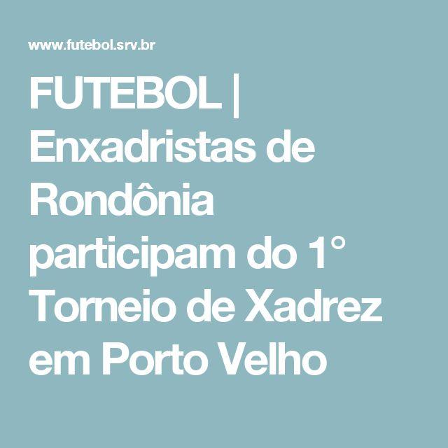 FUTEBOL | Enxadristas de Rondônia participam do 1° Torneio de Xadrez em Porto Velho