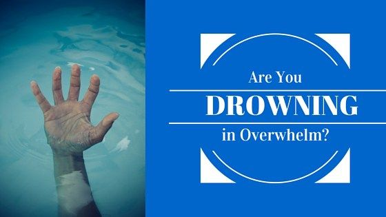 Are You Drowning in Overwhelm?