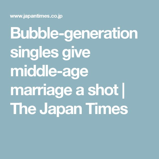 Bubble-generation singles give middle-age marriage a shot | The Japan Times