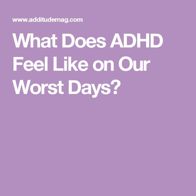 What Does ADHD Feel Like on Our Worst Days?