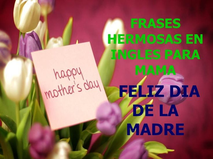 FRASES HERMOSAS EN INGLES PARA MAMA – HAPPY MOTHER´S DAY