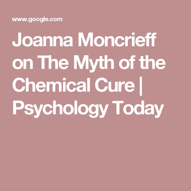 Joanna Moncrieff on The Myth of the Chemical Cure | Psychology Today