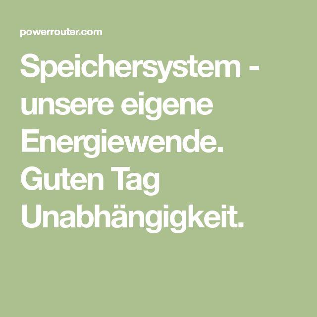 Speichersystem - unsere eigene Energiewende. Guten Tag Unabhängigkeit.