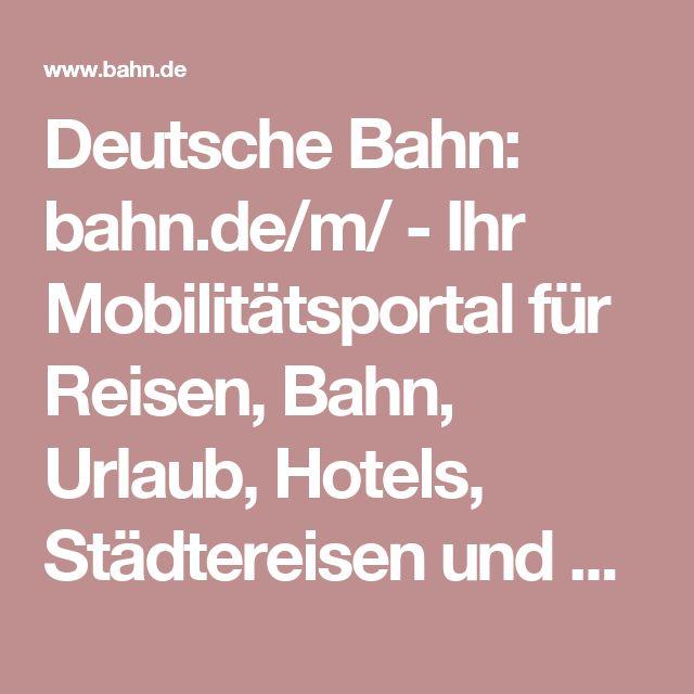 Deutsche Bahn: bahn.de/m/ - Ihr Mobilitätsportal für Reisen, Bahn, Urlaub, Hotels, Städtereisen und Mietwagen