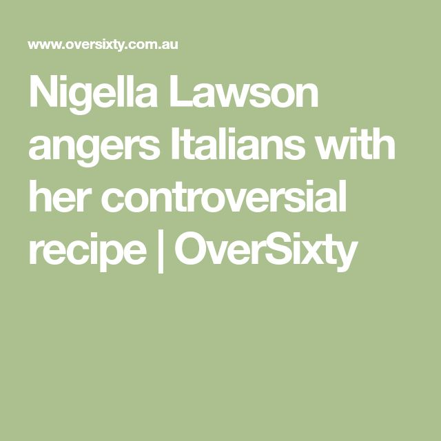 Nigella Lawson angers Italians with her controversial recipe | OverSixty