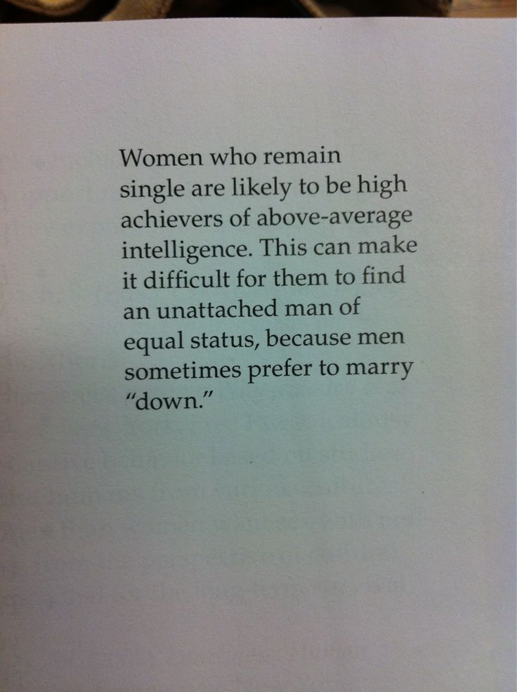 women who remain single are likely to be high achievers of above average intelligence.