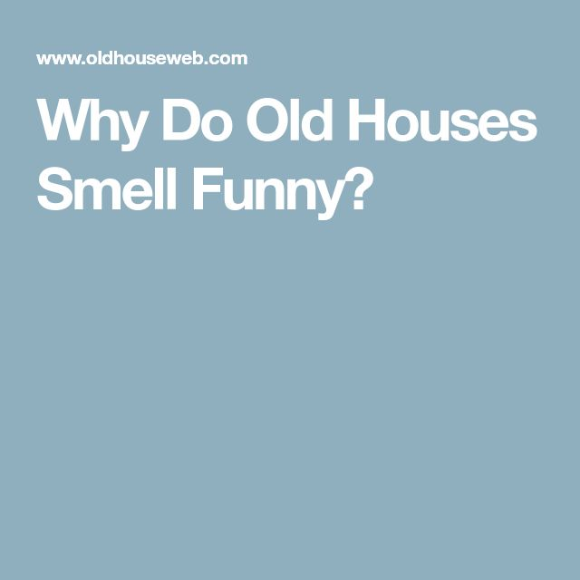 Why Do Old Houses Smell Funny?