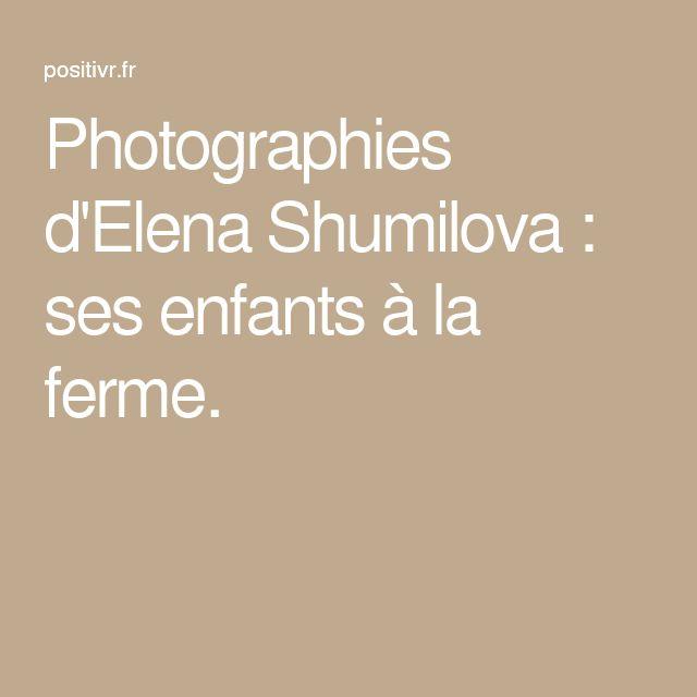 Photographies d'Elena Shumilova : ses enfants à la ferme.