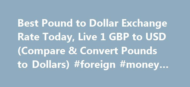 Best Pound to Dollar Exchange Rate Today, Live 1 GBP to USD (Compare & Convert Pounds to Dollars) #foreign #money #rates http://currency.nef2.com/best-pound-to-dollar-exchange-rate-today-live-1-gbp-to-usd-compare-convert-pounds-to-dollars-foreign-money-rates/  #pound exchange rate # Best Pound to Dollar Exchange Rate (GBP/USD) Today FREE over £700£7.50 Under £700 The tourist exchange rates were valid at Friday 28th of October 2016 08:46:37 AM, however, please check with relevant currency…