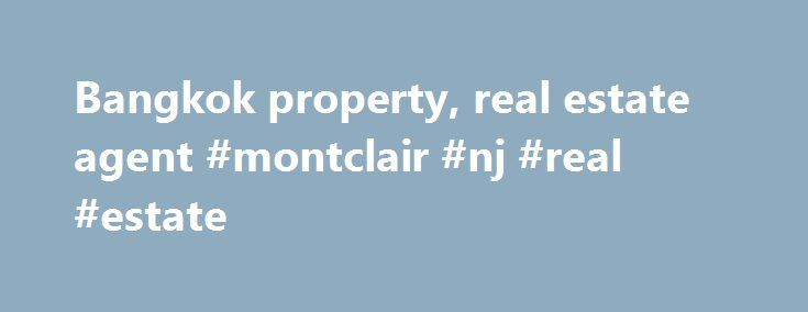Bangkok property, real estate agent #montclair #nj #real #estate http://real-estate.remmont.com/bangkok-property-real-estate-agent-montclair-nj-real-estate/  #real estate thailand # BANGKOK PROPERTY Soho Properties is a leading Bangkok property real estate agent and location specialist, offering a first-class service for all your property-related needs. Senior management offer a wealth of experience in Bangkok property sales and management, having previously worked for leading international…