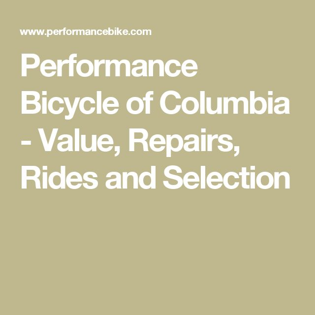 Performance Bicycle of Columbia - Value, Repairs, Rides and Selection