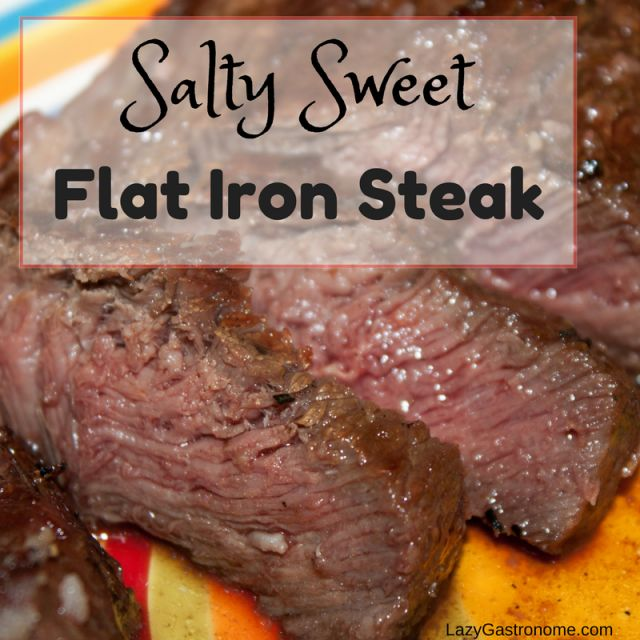 Steak - Salty Sweet Flat Iron Steak, Grilled to PerfectionThe Lazy Gastronome