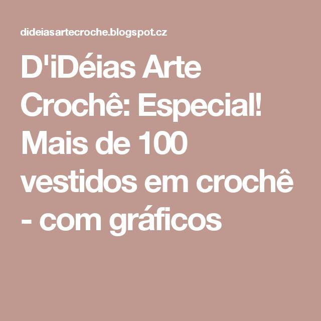 D'iDéias Arte Crochê: Especial! Mais de 100 vestidos em crochê - com gráficos