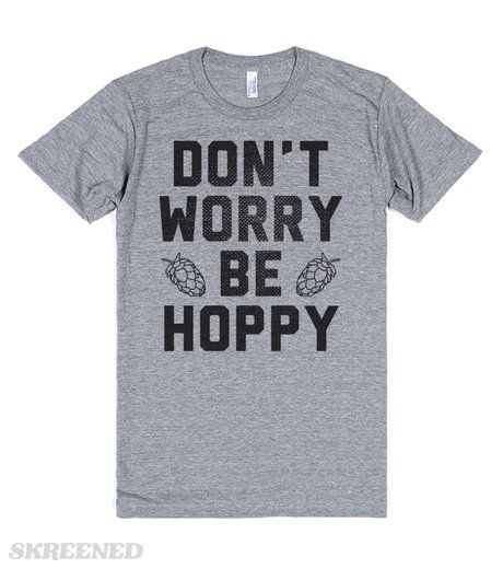 "Don't Worry Be Hoppy | ""Don't Worry Be Hoppy"" is for all beer lovers. Be super Hoppy while drinking your favorite IPA with this design! This makes a great gift for any craft beer lover. #Skreened"
